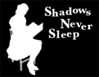 Shadows Never Sleep
